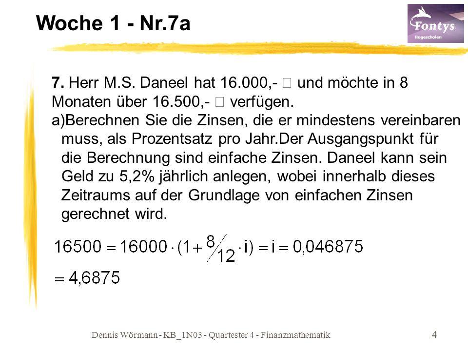 Dennis Wörmann - KB_1N03 - Quartester 4 - Finanzmathematik4 Woche 1 - Nr.7a 7. Herr M.S. Daneel hat 16.000,- € und möchte in 8 Monaten über 16.500,- €