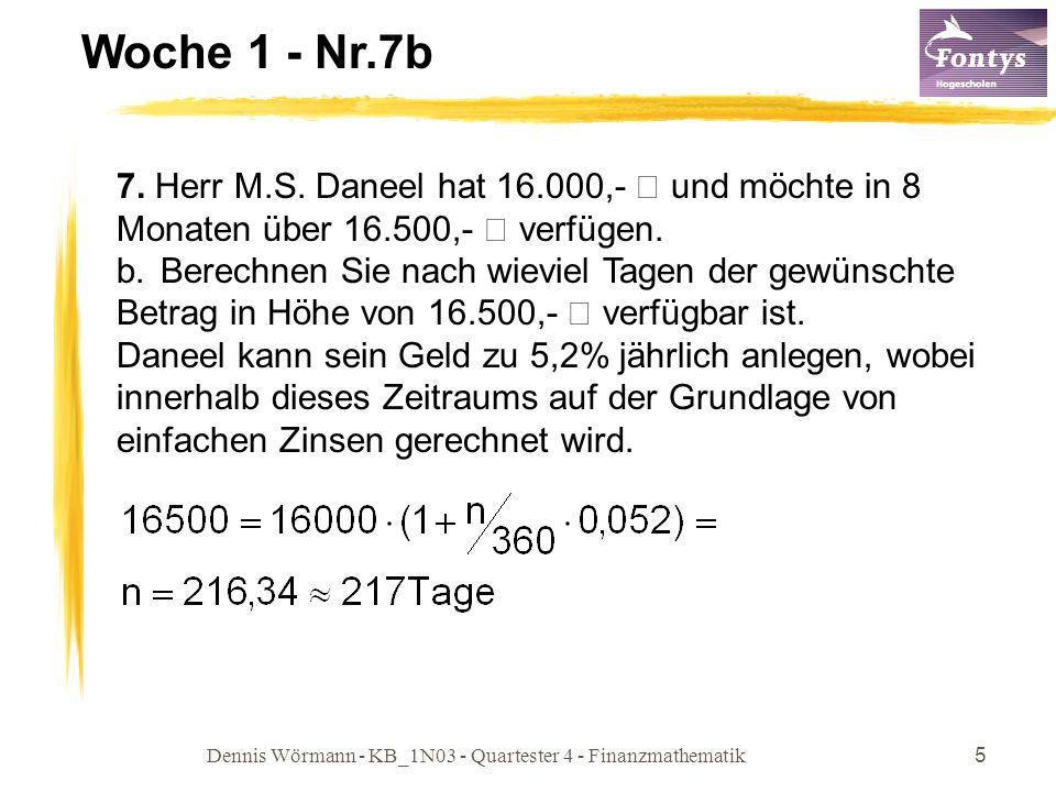 Dennis Wörmann - KB_1N03 - Quartester 4 - Finanzmathematik5 Woche 1 - Nr.7b 7. Herr M.S. Daneel hat 16.000,- € und möchte in 8 Monaten über 16.500,- €