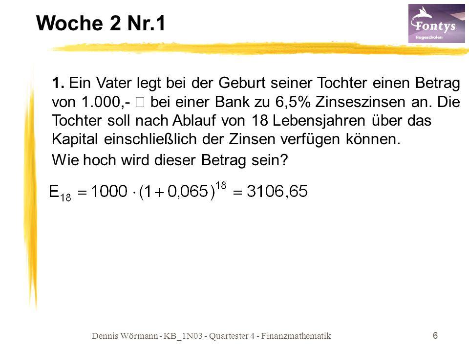 Dennis Wörmann - KB_1N03 - Quartester 4 - Finanzmathematik6 Woche 2 Nr.1 1. Ein Vater legt bei der Geburt seiner Tochter einen Betrag von 1.000,- € be