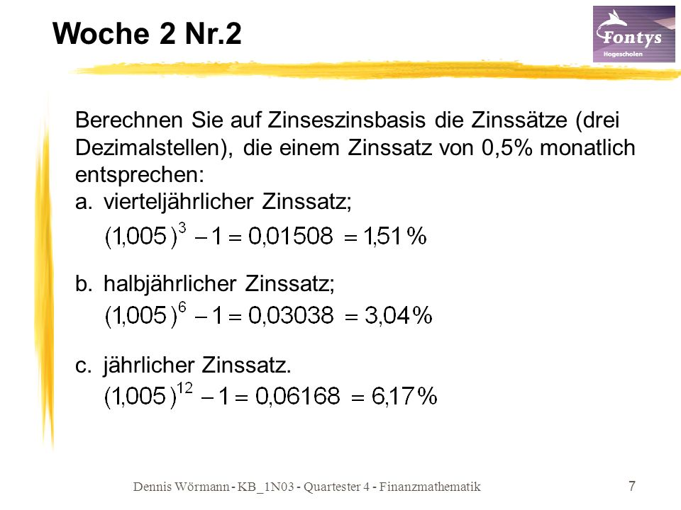 Dennis Wörmann - KB_1N03 - Quartester 4 - Finanzmathematik7 Woche 2 Nr.2 Berechnen Sie auf Zinseszinsbasis die Zinssätze (drei Dezimalstellen), die ei