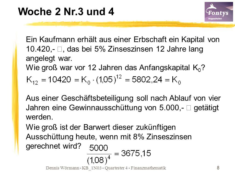 Dennis Wörmann - KB_1N03 - Quartester 4 - Finanzmathematik8 Woche 2 Nr.3 und 4 Ein Kaufmann erhält aus einer Erbschaft ein Kapital von 10.420,- €, das