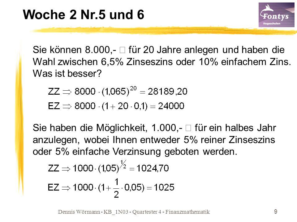 Dennis Wörmann - KB_1N03 - Quartester 4 - Finanzmathematik9 Woche 2 Nr.5 und 6 Sie können 8.000,- € für 20 Jahre anlegen und haben die Wahl zwischen 6