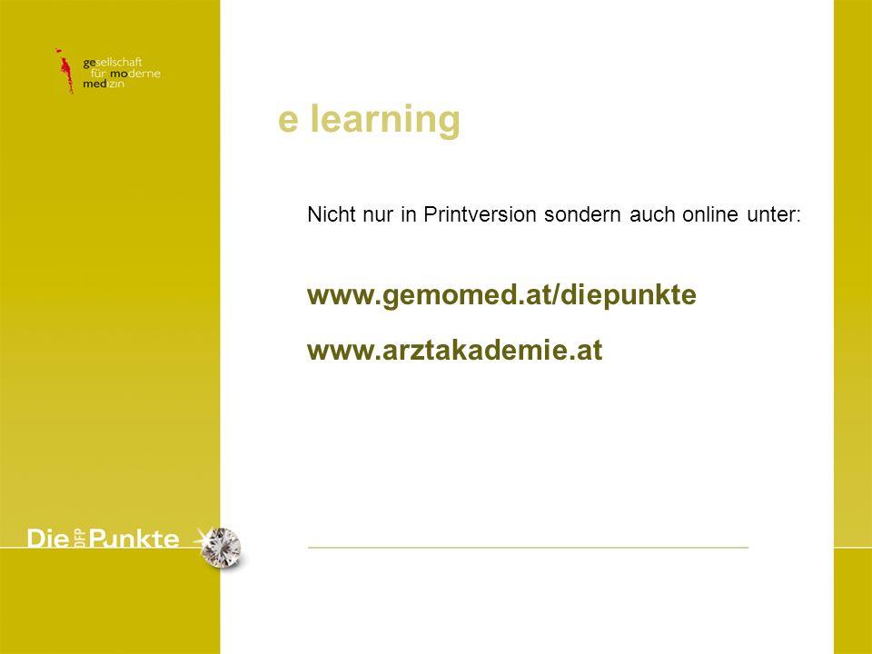 e learning Nicht nur in Printversion sondern auch online unter: www.gemomed.at/diepunkte www.arztakademie.at
