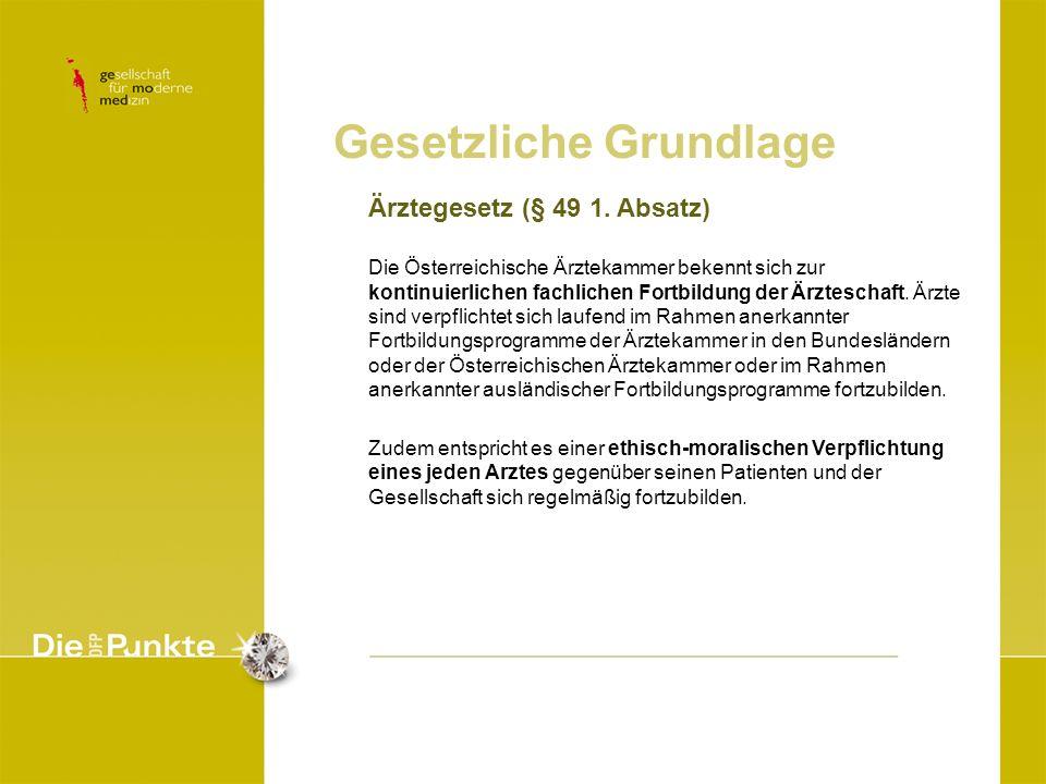 Ärztegesetz (§ 49 1. Absatz) Die Österreichische Ärztekammer bekennt sich zur kontinuierlichen fachlichen Fortbildung der Ärzteschaft. Ärzte sind verp