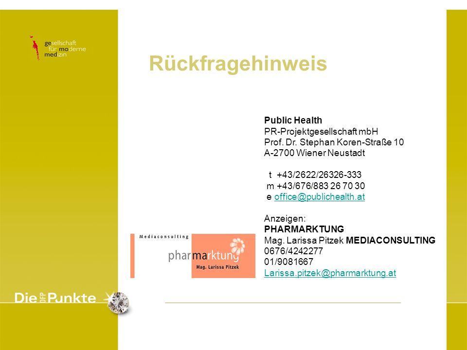 Rückfragehinweis Public Health PR-Projektgesellschaft mbH Prof. Dr. Stephan Koren-Straße 10 A-2700 Wiener Neustadt t +43/2622/26326-333 m +43/676/883