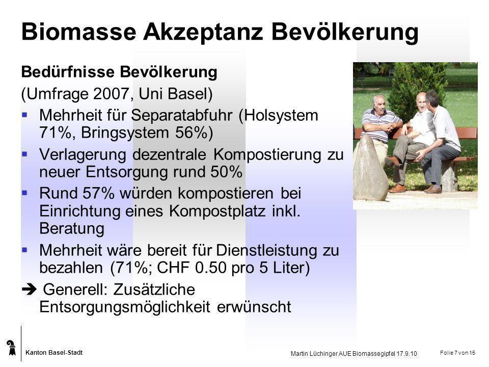Kanton Basel-Stadt Martin Lüchinger AUE Biomassegipfel 17.9.10 Folie 8 von 15 Biomasse Energienutzung Eckwerte Energienutzung Grundlage Ökobilanz: 3.6 MJ/kg Biomasse Energiegewinnung KVA rund 690 kWh/Tonne Energiegewinnung Vergärung rund 600 KWh/Tonne Energienutzungsgrad KVA - Durchschnitt CH ca.