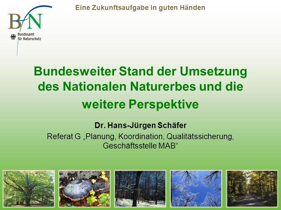Eine Zukunftsaufgabe in guten Händen Bundesweiter Stand der Umsetzung des Nationalen Naturerbes und die weitere Perspektive Dr.