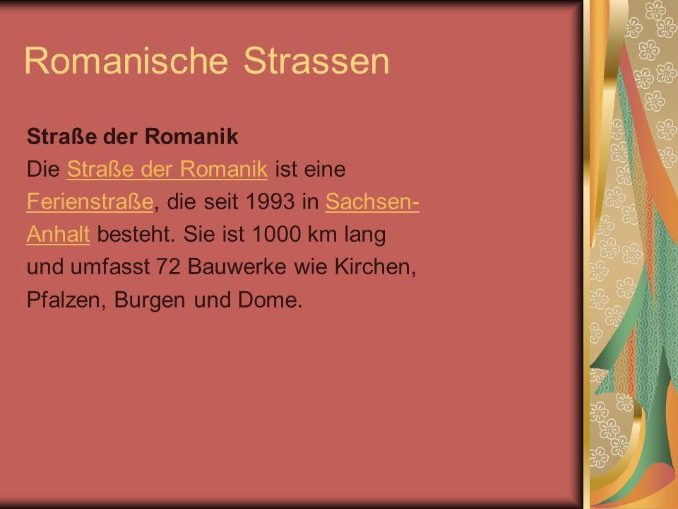Romanische Strassen Straße der Romanik Die Straße der Romanik ist eineStraße der Romanik FerienstraßeFerienstraße, die seit 1993 in Sachsen-Sachsen- A