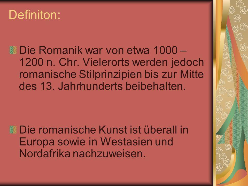 Definiton: Die Romanik war von etwa 1000 – 1200 n. Chr. Vielerorts werden jedoch romanische Stilprinzipien bis zur Mitte des 13. Jahrhunderts beibehal
