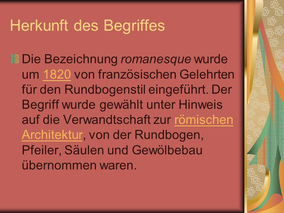 Herkunft des Begriffes Die Bezeichnung romanesque wurde um 1820 von französischen Gelehrten für den Rundbogenstil eingeführt. Der Begriff wurde gewähl