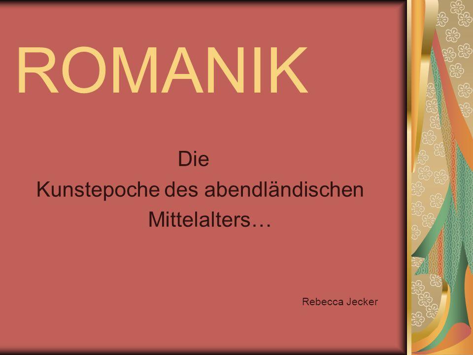 ROMANIK Die Kunstepoche des abendländischen Mittelalters… Rebecca Jecker
