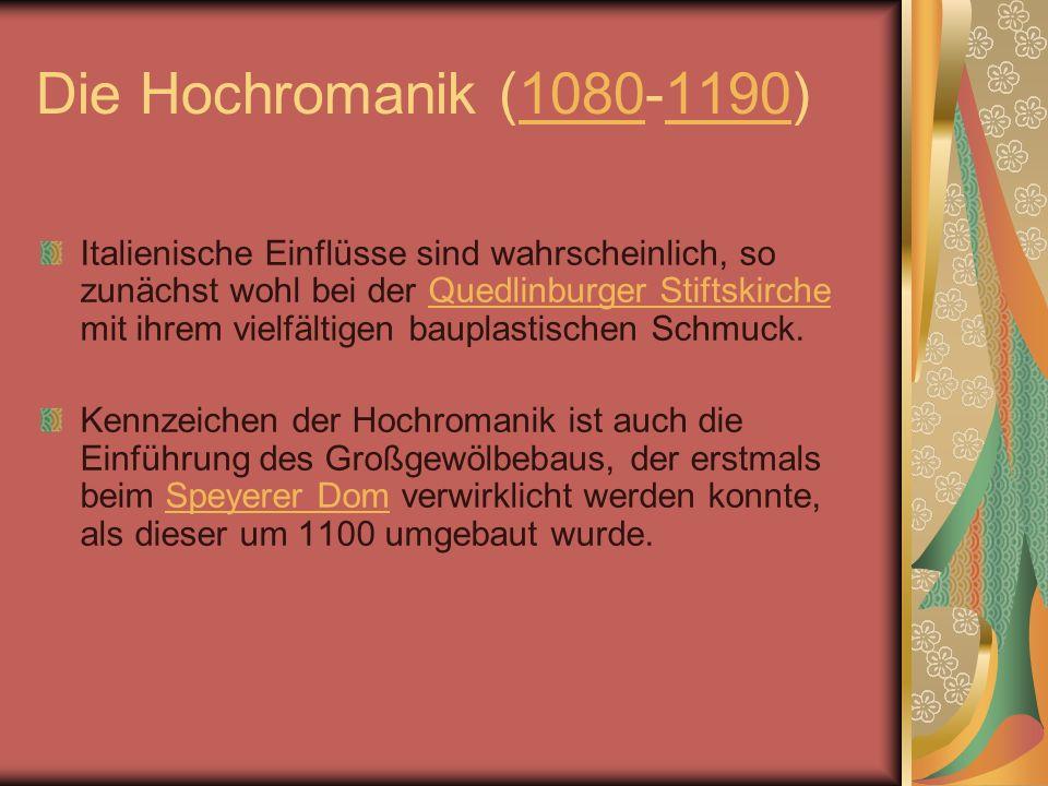 Die Hochromanik (1080-1190)10801190 Italienische Einflüsse sind wahrscheinlich, so zunächst wohl bei der Quedlinburger Stiftskirche mit ihrem vielfält