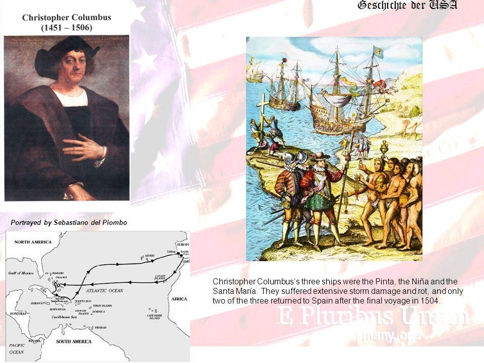 Geschichte der USA Portrayed by Sebastiano del Piombo Christopher Columbuss three ships were the Pinta, the Niña and the Santa María.