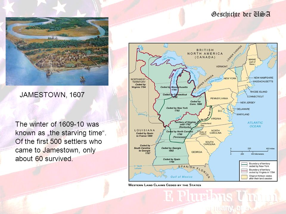 Geschichte der USA JAMESTOWN, 1607 The winter of 1609-10 was known as the starving time.