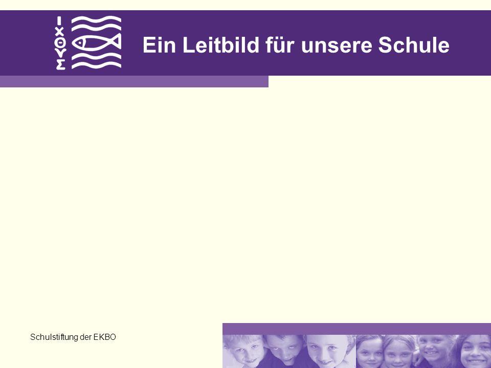 Schulstiftung der EKBO Ein Leitbild für unsere Schule