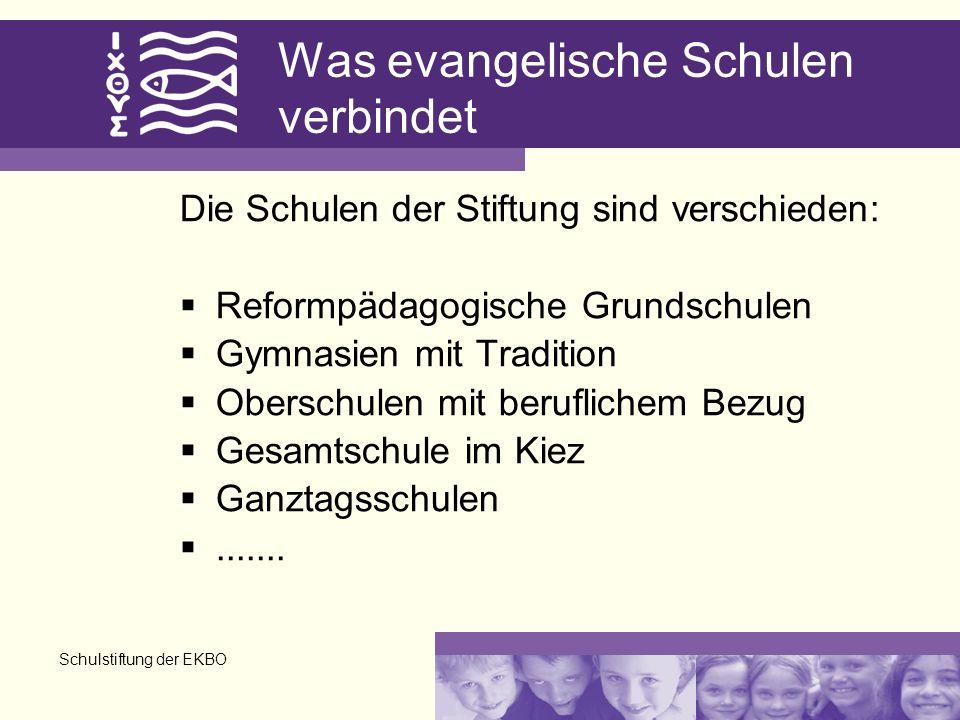 Schulstiftung der EKBO Was evangelische Schulen verbindet Die Schulen der Stiftung sind verschieden: Reformpädagogische Grundschulen Gymnasien mit Tra