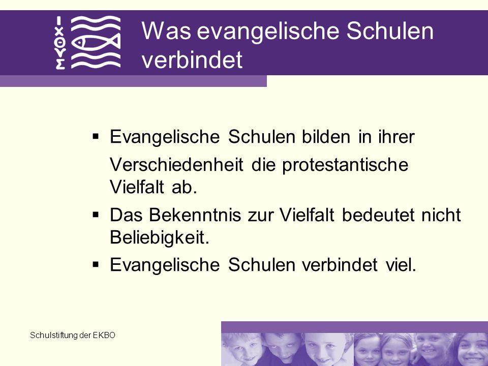 Schulstiftung der EKBO Was evangelische Schulen verbindet Evangelische Schulen bilden in ihrer Verschiedenheit die protestantische Vielfalt ab. Das Be