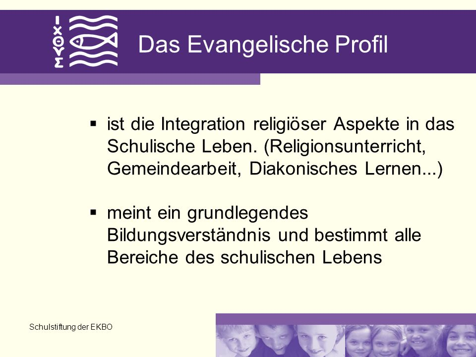 Schulstiftung der EKBO Das Evangelische Profil ist die Integration religiöser Aspekte in das Schulische Leben. (Religionsunterricht, Gemeindearbeit, D