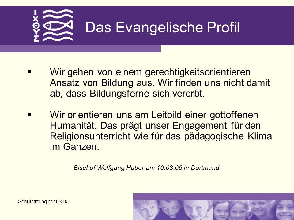Schulstiftung der EKBO Das Evangelische Profil Wir gehen von einem gerechtigkeitsorientieren Ansatz von Bildung aus. Wir finden uns nicht damit ab, da