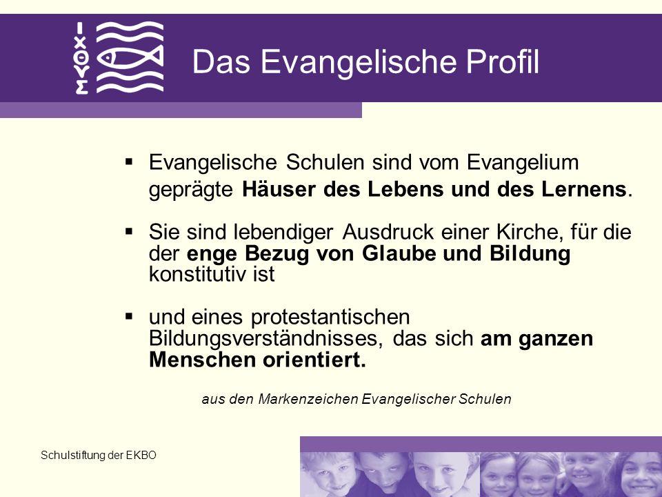 Schulstiftung der EKBO Das Evangelische Profil Evangelische Schulen sind vom Evangelium geprägte Häuser des Lebens und des Lernens.