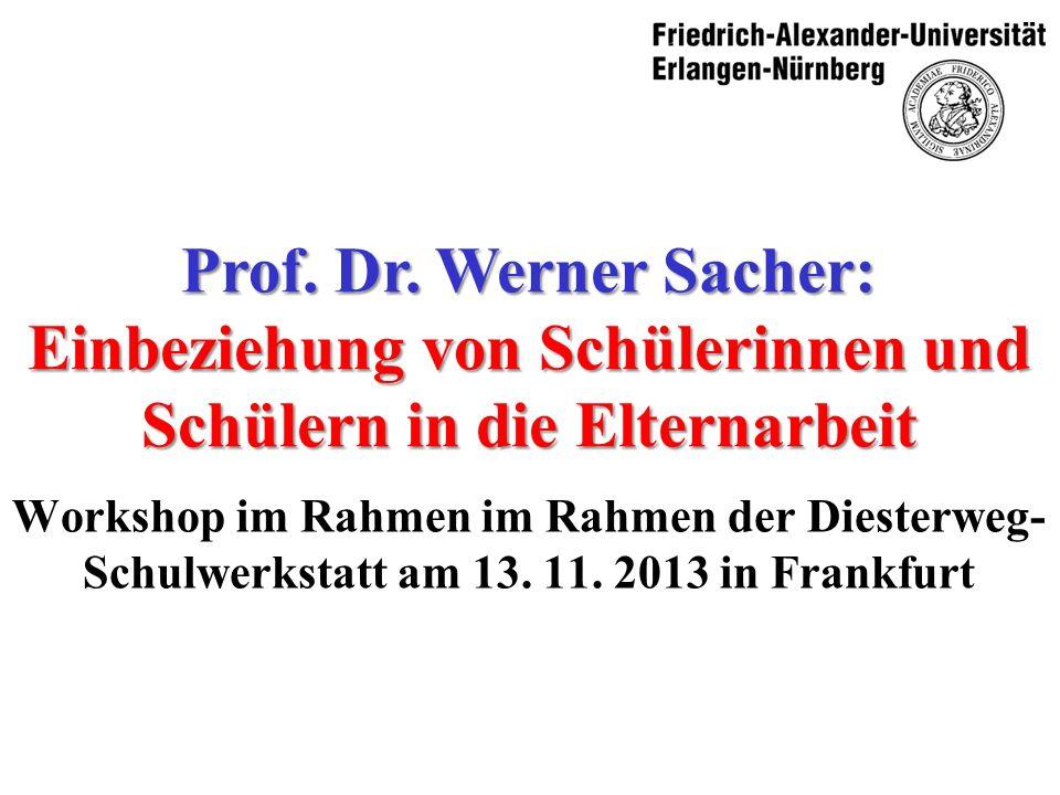 Prof. Dr. Werner Sacher: Einbeziehung von Schülerinnen und Schülern in die Elternarbeit Workshop im Rahmen im Rahmen der Diesterweg- Schulwerkstatt am