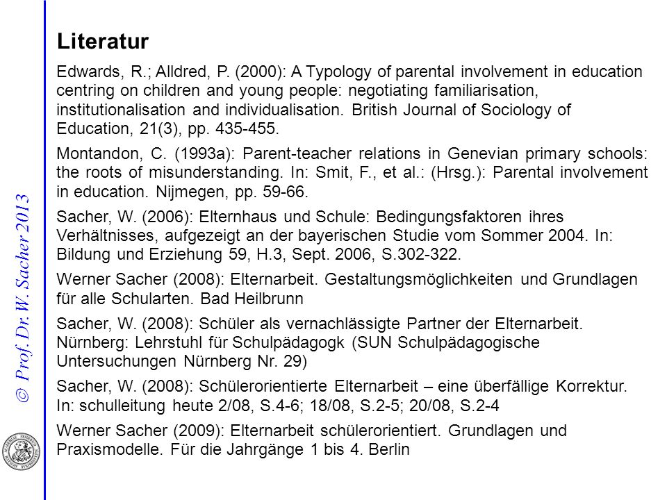 Prof. Dr. W. Sacher 2013 Literatur Edwards, R.; Alldred, P. (2000): A Typology of parental involvement in education centring on children and young peo