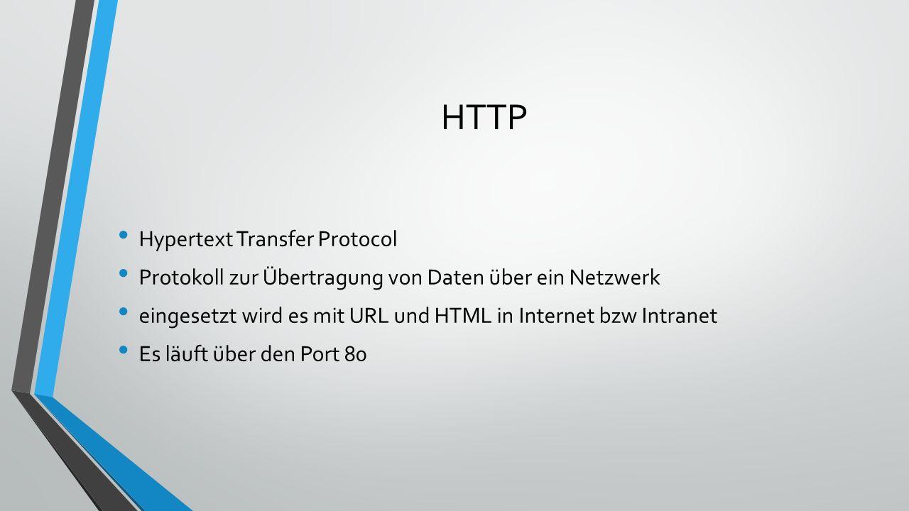 HTTP Hypertext Transfer Protocol Protokoll zur Übertragung von Daten über ein Netzwerk eingesetzt wird es mit URL und HTML in Internet bzw Intranet Es läuft über den Port 80