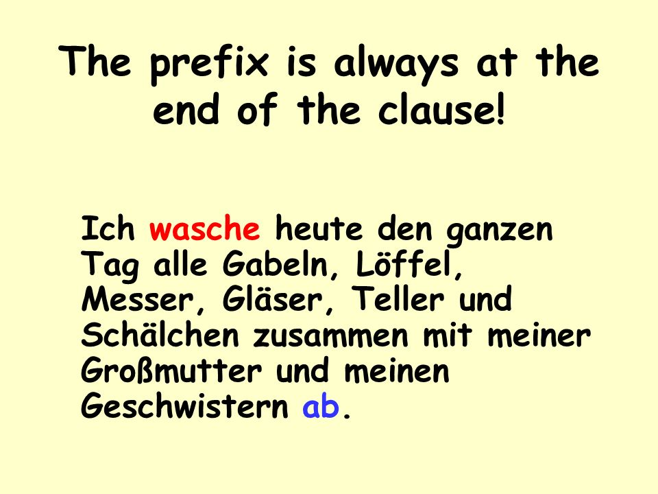 When you use a separable verb in the present tense you need to chop it up! abwaschen Ich wasche ab.