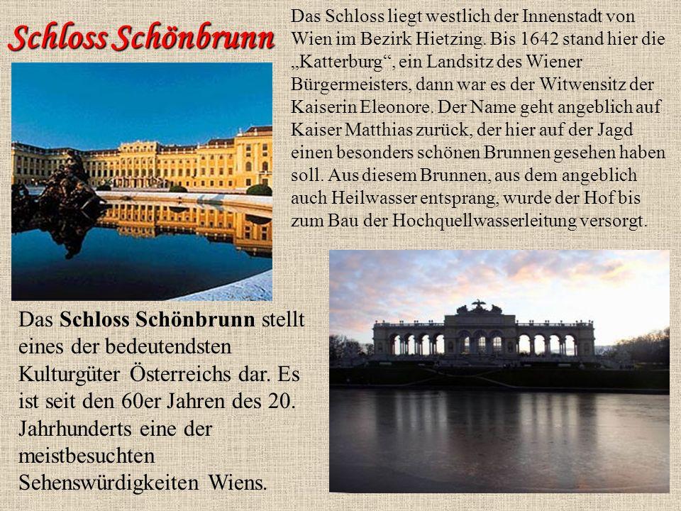 Schloss Schönbrunn Das Schloss Schönbrunn stellt eines der bedeutendsten Kulturgüter Österreichs dar. Es ist seit den 60er Jahren des 20. Jahrhunderts