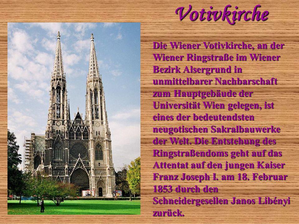 Votivkirche Votivkirche Die Wiener Votivkirche, an der Wiener Ringstraße im Wiener Bezirk Alsergrund in unmittelbarer Nachbarschaft zum Hauptgebäude d