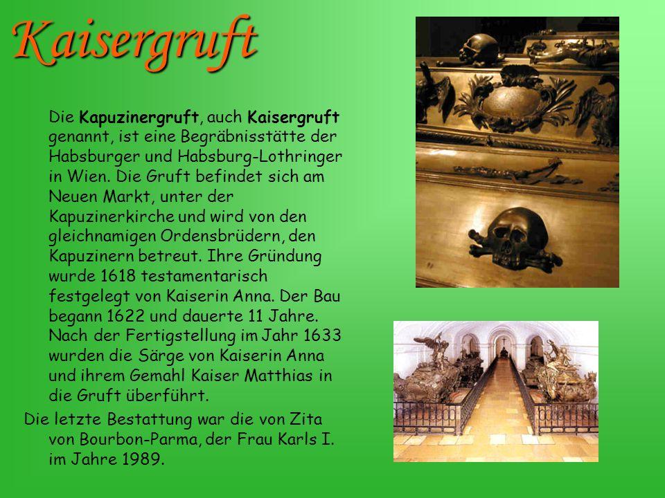Die Kapuzinergruft, auch Kaisergruft genannt, ist eine Begräbnisstätte der Habsburger und Habsburg-Lothringer in Wien. Die Gruft befindet sich am Neue