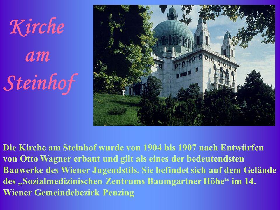 Kirche am Steinhof Die Kirche am Steinhof wurde von 1904 bis 1907 nach Entwürfen von Otto Wagner erbaut und gilt als eines der bedeutendsten Bauwerke