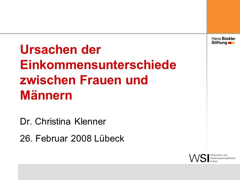 Ursachen der Einkommensunterschiede zwischen Frauen und Männern Dr. Christina Klenner 26. Februar 2008 Lübeck