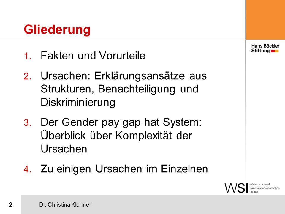Dr. Christina Klenner2 Gliederung 1. Fakten und Vorurteile 2. Ursachen: Erklärungsansätze aus Strukturen, Benachteiligung und Diskriminierung 3. Der G