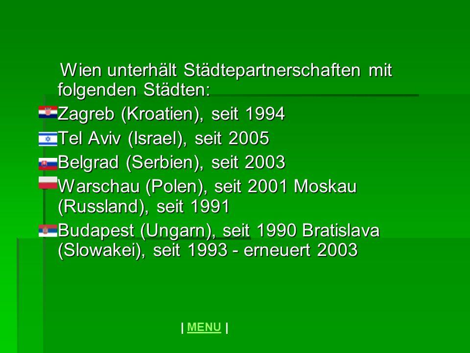Wien unterhält Städtepartnerschaften mit folgenden Städten: Wien unterhält Städtepartnerschaften mit folgenden Städten: Zagreb (Kroatien), seit 1994 Z