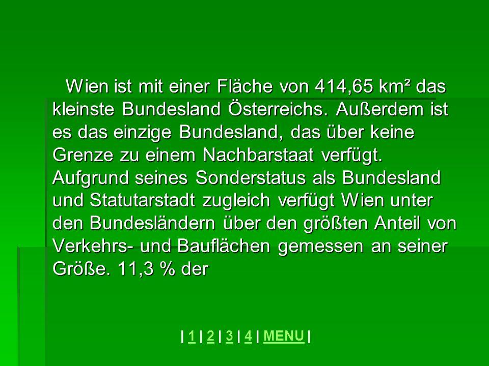 Wien ist mit einer Fläche von 414,65 km² das kleinste Bundesland Österreichs. Außerdem ist es das einzige Bundesland, das über keine Grenze zu einem N
