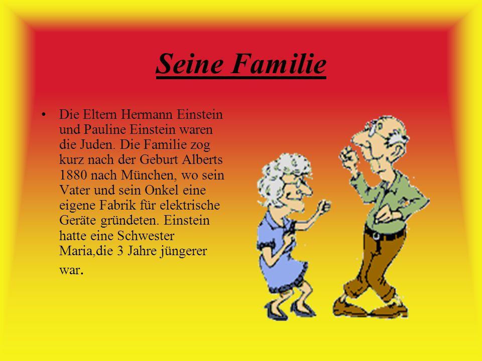 Seine Familie Die Eltern Hermann Einstein und Pauline Einstein waren die Juden.