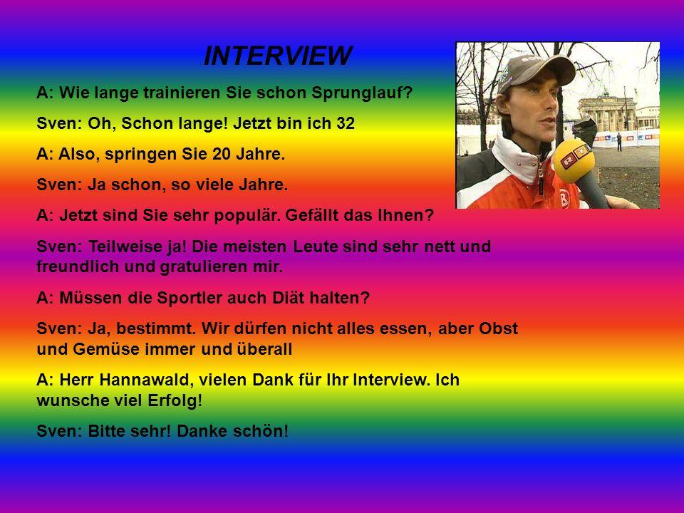 INTERVIEW A: Wie lange trainieren Sie schon Sprunglauf.