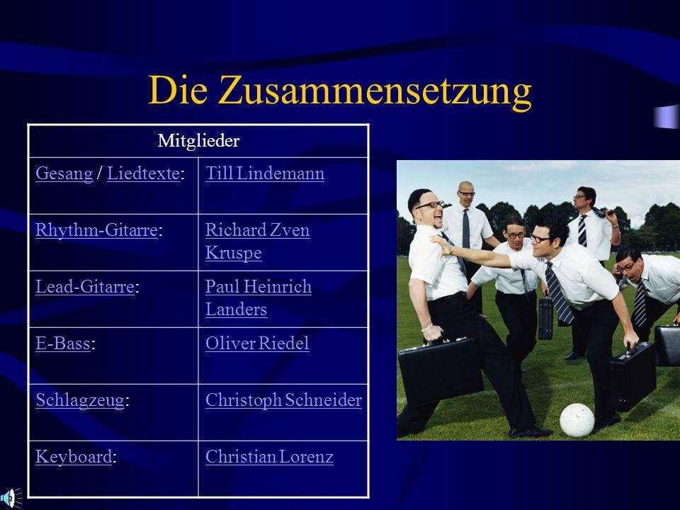 Die Zusammensetzung Mitglieder GesangGesang / Liedtexte:LiedtexteTill Lindemann Rhythm-GitarreRhythm-Gitarre:Richard Zven Kruspe Lead-GitarreLead-Gita