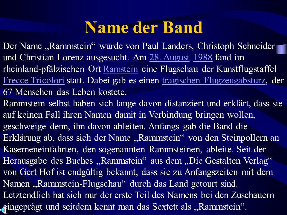 Name der Band Der Name Rammstein wurde von Paul Landers, Christoph Schneider und Christian Lorenz ausgesucht. Am 28. August 1988 fand im rheinland-pfä