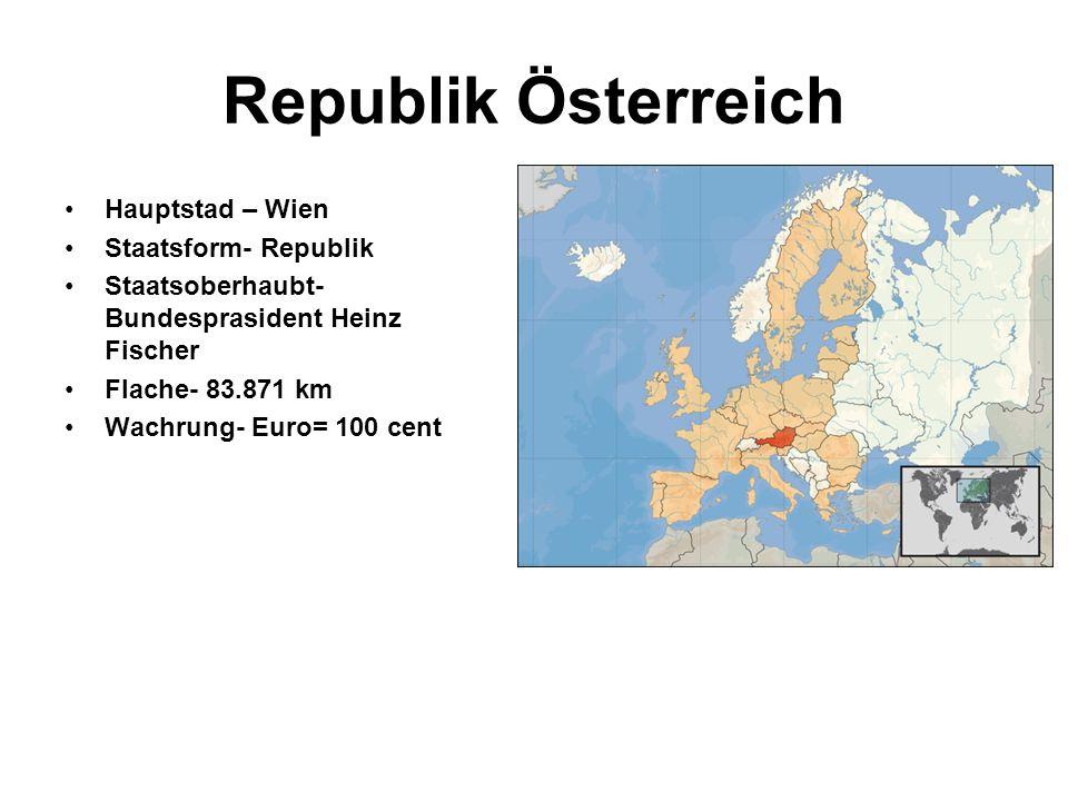 Republik Österreich Hauptstad – Wien Staatsform- Republik Staatsoberhaubt- Bundesprasident Heinz Fischer Flache- 83.871 km Wachrung- Euro= 100 cent