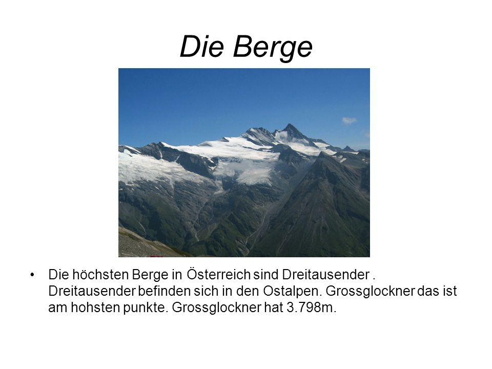 Die Berge Die höchsten Berge in Österreich sind Dreitausender. Dreitausender befinden sich in den Ostalpen. Grossglockner das ist am hohsten punkte. G