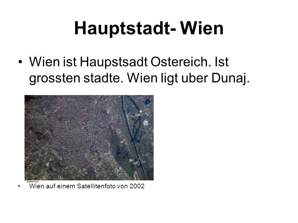 Hauptstadt- Wien Wien ist Haupstsadt Ostereich. Ist grossten stadte. Wien ligt uber Dunaj. Wien auf einem Satellitenfoto von 2002