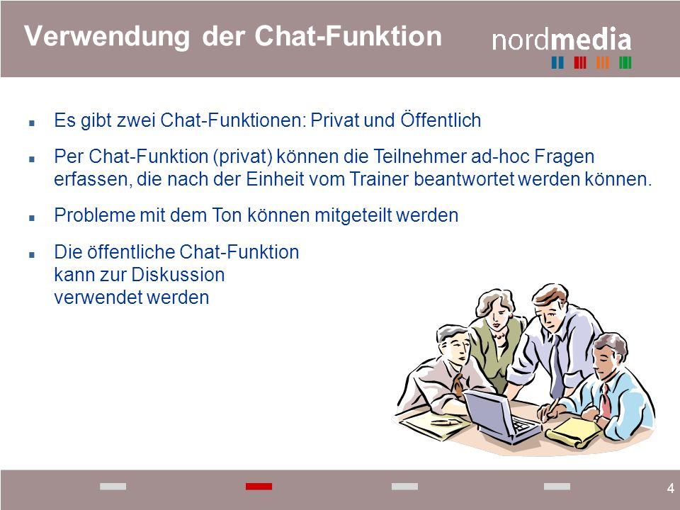 4 Verwendung der Chat-Funktion n Es gibt zwei Chat-Funktionen: Privat und Öffentlich n Per Chat-Funktion (privat) können die Teilnehmer ad-hoc Fragen