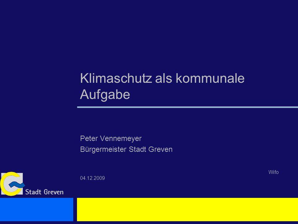 Klimaschutz als kommunale Aufgabe Peter Vennemeyer Bürgermeister Stadt Greven Wifo 04.12.2009