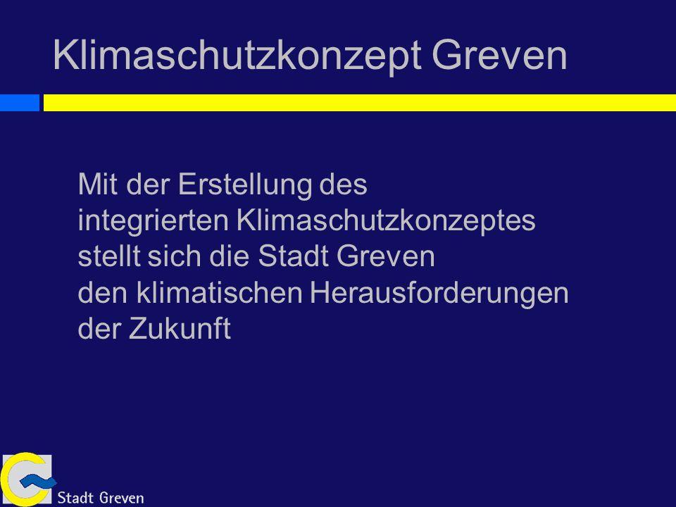 Klimaschutzkonzept Greven Mit der Erstellung des integrierten Klimaschutzkonzeptes stellt sich die Stadt Greven den klimatischen Herausforderungen der Zukunft