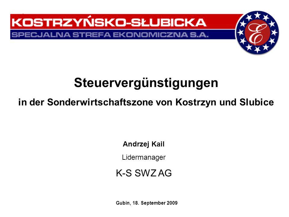 Steuervergünstigungen in der Sonderwirtschaftszone von Kostrzyn und Slubice Andrzej Kail Lidermanager K-S SWZ AG Gubin, 18. September 2009