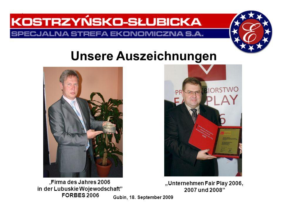 Unsere Auszeichnungen Gubin, 18. September 2009 Firma des Jahres 2006 in der Lubuskie Wojewodschaft FORBES 2006 Unternehmen Fair Play 2006, 2007 und 2