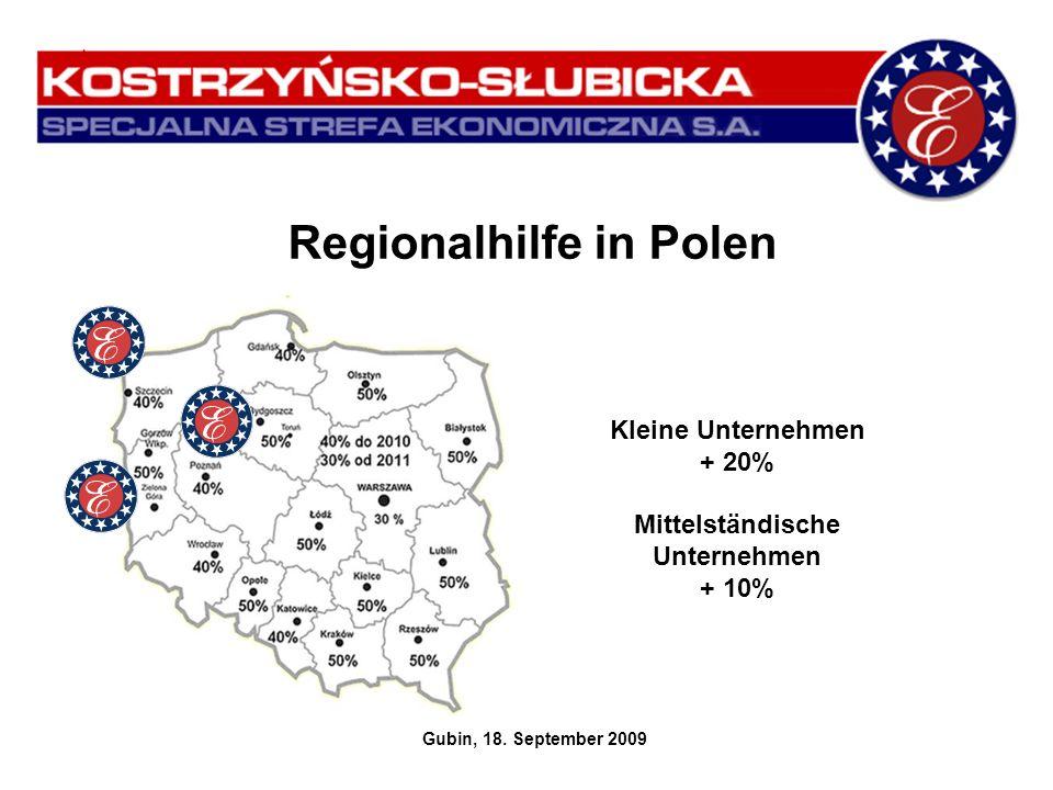 Regionalhilfe in Polen Gubin, 18. September 2009 Kleine Unternehmen + 20% Mittelständische Unternehmen + 10%