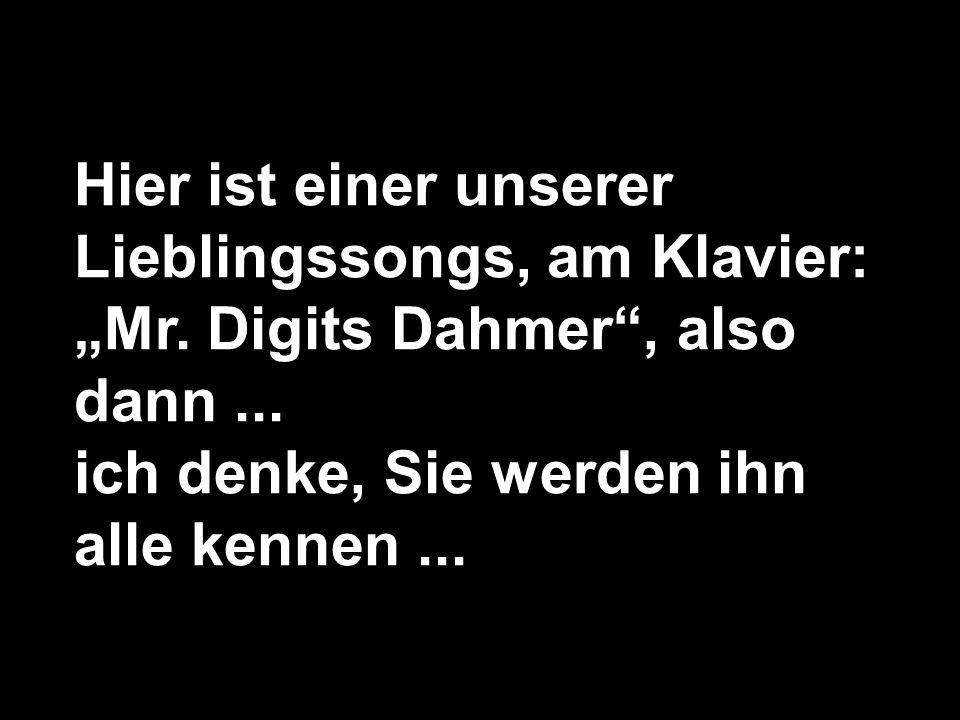 Hier ist einer unserer Lieblingssongs, am Klavier: Mr. Digits Dahmer, also dann... ich denke, Sie werden ihn alle kennen...